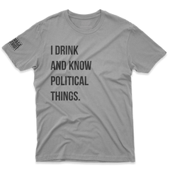 I Drink and Know Political Things Shirt