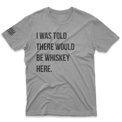 I Was Told -- Whiskey Shirt