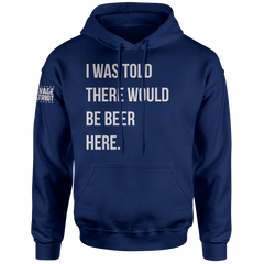 I Was Told There Would Be Beer Here Hoodie