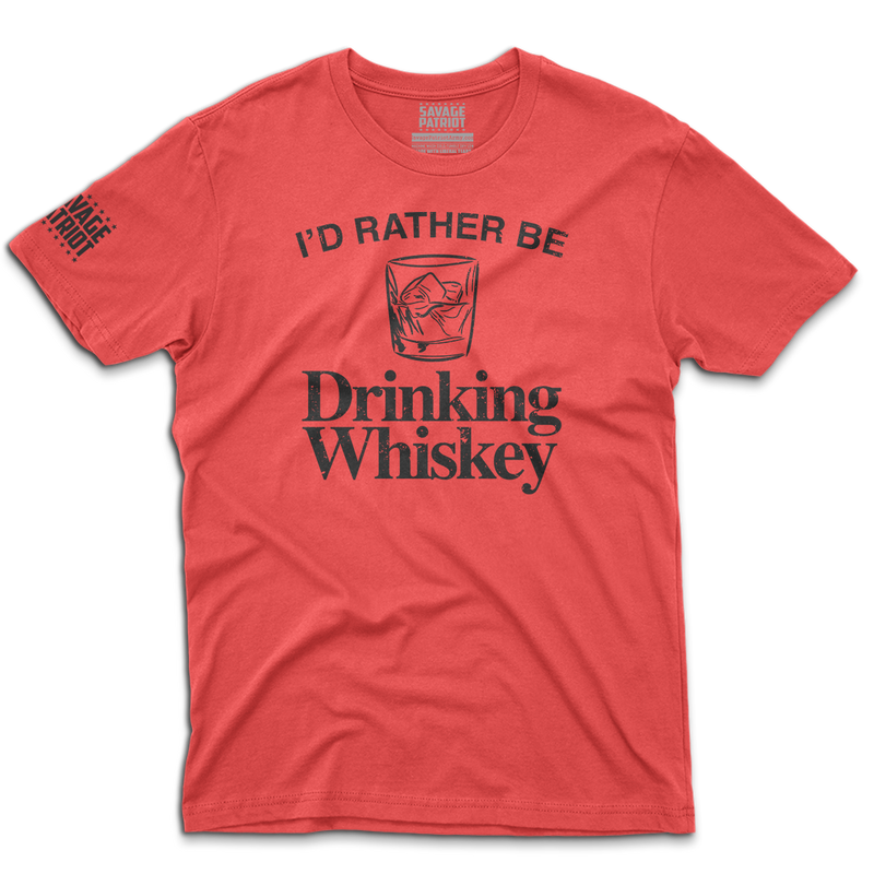 I'd Rather Be Drinking Whiskey Shirt