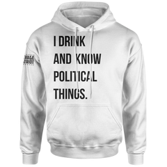 I Drink and Know Political Things Hoodie