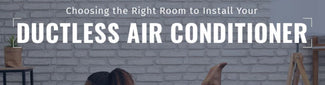 Tips on Choosing the Right Room to Install Your Ductless Air Conditioner