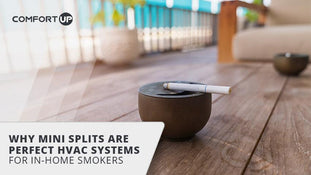 Why Mini Splits Are Perfect HVAC Systems for In-Home Smokers