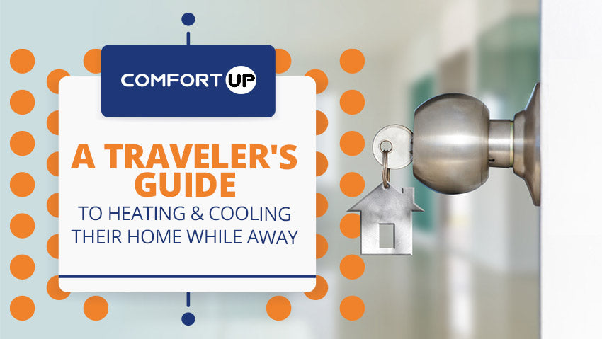 A Traveler's Guide to Heating & Cooling Their Home While Away