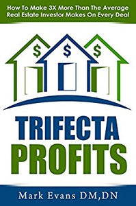 Trifecta Profits: How To Make 3X More Than The Average Real Estate Investor Makes On Every Deal