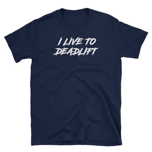 I LIVE TO DEADLIFT: Unisex Softstyle Short-Sleeve T-Shirt