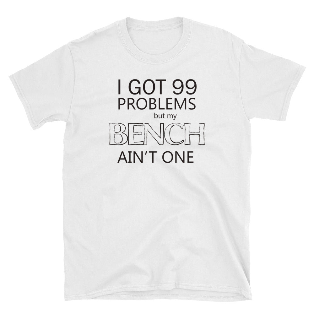 I GOT 99 PROBLEMS: Unisex 100% Cotton Short-Sleeve T-Shirt