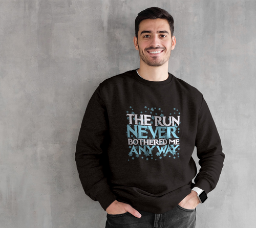 The Run Never Bothered Me Any Crew Sweater