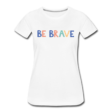 Load image into Gallery viewer, Be Brave! Women's Premium T-Shirt - white