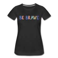 Load image into Gallery viewer, Be Brave! Women's Premium T-Shirt - black