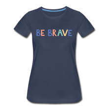 Load image into Gallery viewer, Be Brave! Women's Premium T-Shirt - navy