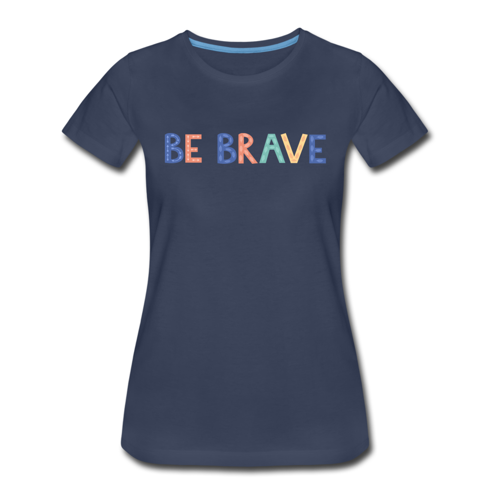Be Brave! Women's Premium T-Shirt - navy