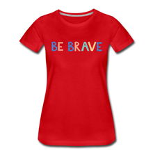 Load image into Gallery viewer, Be Brave! Women's Premium T-Shirt - red
