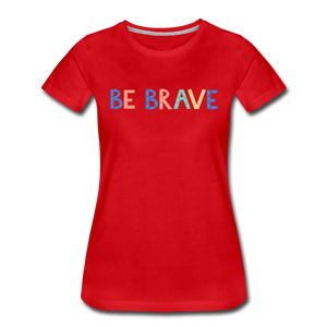 Be Brave! Women's Premium T-Shirt - red