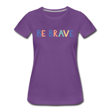 Load image into Gallery viewer, Be Brave! Women's Premium T-Shirt - purple