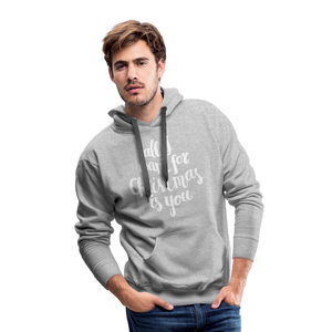 All I want for Christmas Men's Premium Hoodie - heather gray