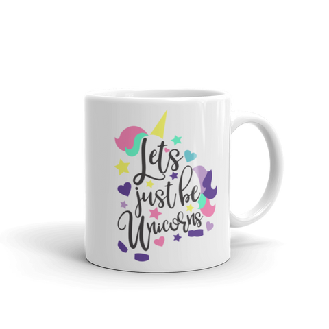 Let's Just Be Unicorns Mug