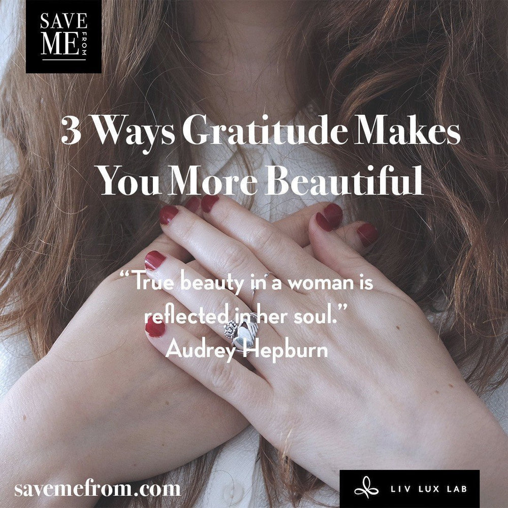 3 Ways Gratitude Makes You More Beautiful