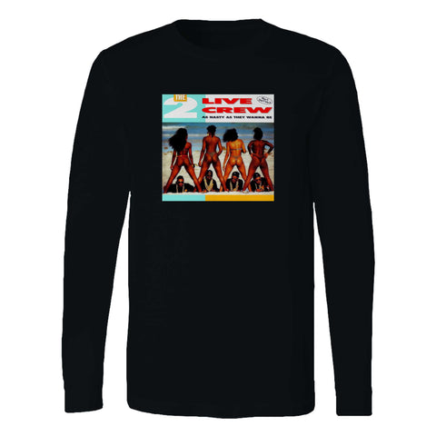 2 Live Crew As Nasty As They Wanna Be Long Sleeve T-Shirt