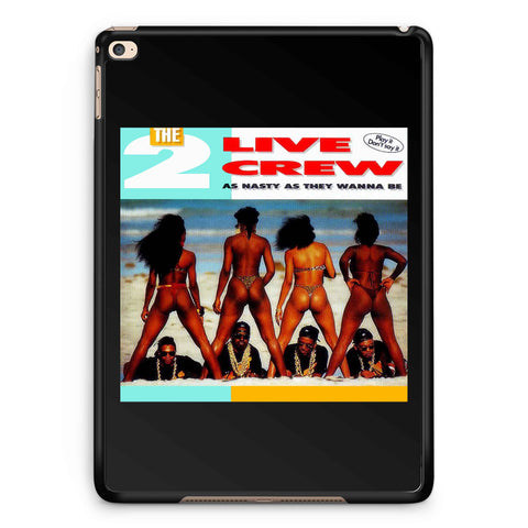 2 Live Crew As Nasty As They Wanna Be iPad 2 / 3 / 4 / 5 / 6| iPad Air / Air 2 | iPad Mini 1 / 2 / 3 / 4 | iPad Pro Case