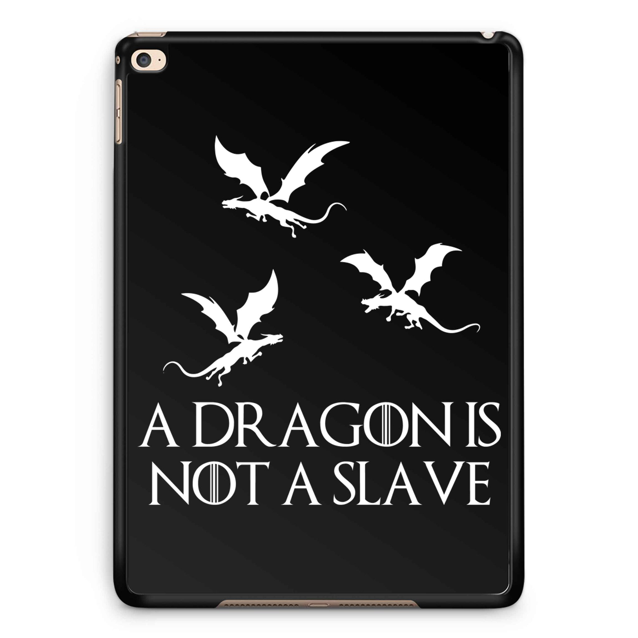 A Dragon Is Not A Slave Iconic Quote iPad 2 / 3 / 4 / 5 / 6| iPad Air / Air 2 | iPad Mini 1 / 2 / 3 / 4 | iPad Pro Case