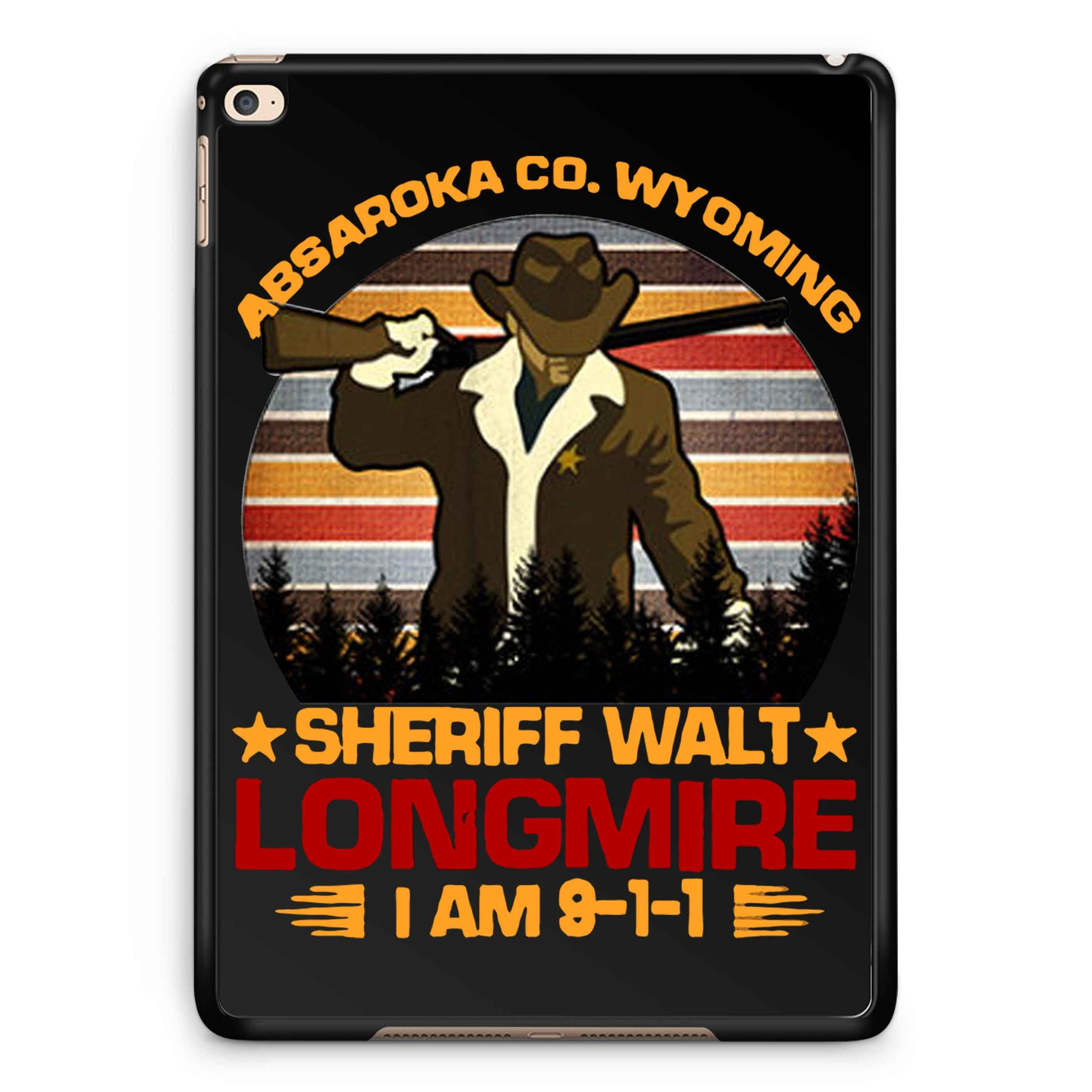 Absaroka Co Wyoming Sheriff Walt Longmire I Am 9-1-1 iPad 2 / 3 / 4 / 5 / 6| iPad Air / Air 2 | iPad Mini 1 / 2 / 3 / 4 | iPad Pro Case
