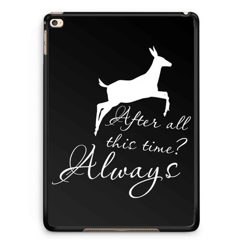 After All This Time Always Little Patronus Doe iPad 2 / 3 / 4 / 5 / 6| iPad Air / Air 2 | iPad Mini 1 / 2 / 3 / 4 | iPad Pro Case