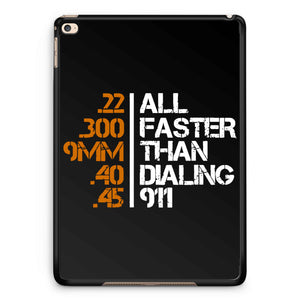 All Faster Than Dialing 911 Gun iPad 2 / 3 / 4 / 5 / 6| iPad Air / Air 2 | iPad Mini 1 / 2 / 3 / 4 | iPad Pro Case