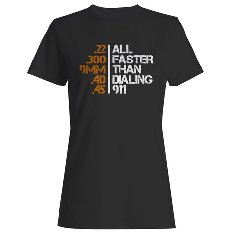 All Faster Than Dialing 911 Gun Woman's T-Shirt