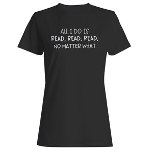 All I Do Is Read Woman's T-Shirt