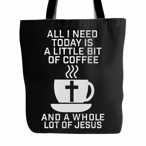 All I Need Today Is A Little Bit Of Coffee And A Whole Lot Of Jesus Tote Bag