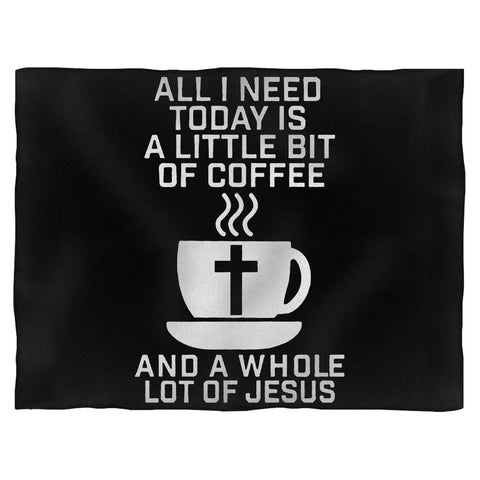 All I Need Today Is A Little Bit Of Coffee And A Whole Lot Of Jesus Blanket