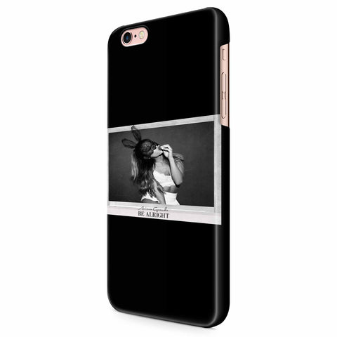 Ariana Grande Be Alright iPhone 6/6S/6S Plus | 7/7S/7S Plus | 8/8S/8S Plus| X/XS/XR/XS Max 3D Case