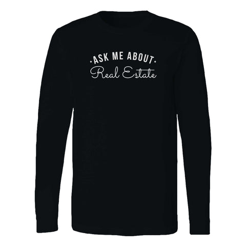 Ask Me About Real Estate Long Sleeve T-Shirt