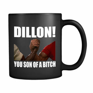 Dillon You Son Of A Bitch 11oz Mug