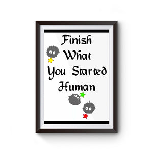 Finish What You Started Human Poster