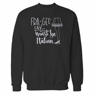 Fra Gee Lay Must Be Italian Sweatshirt