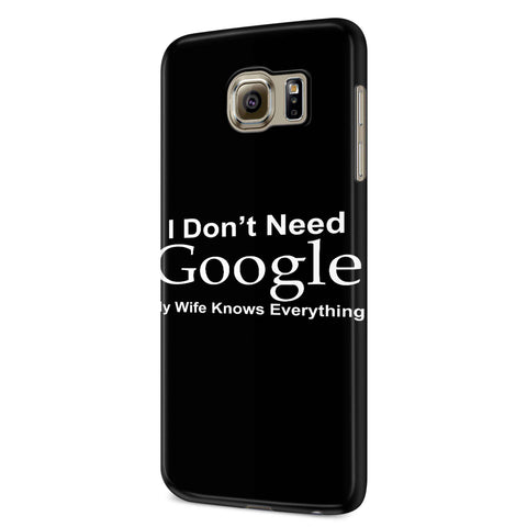 I Don't Need Google My Wife Knows Everything Samsung Galaxy S6 S6 Edge Plus/ S7 S7 Edge / S8 S8 Plus / S9 S9 plus 3D Case