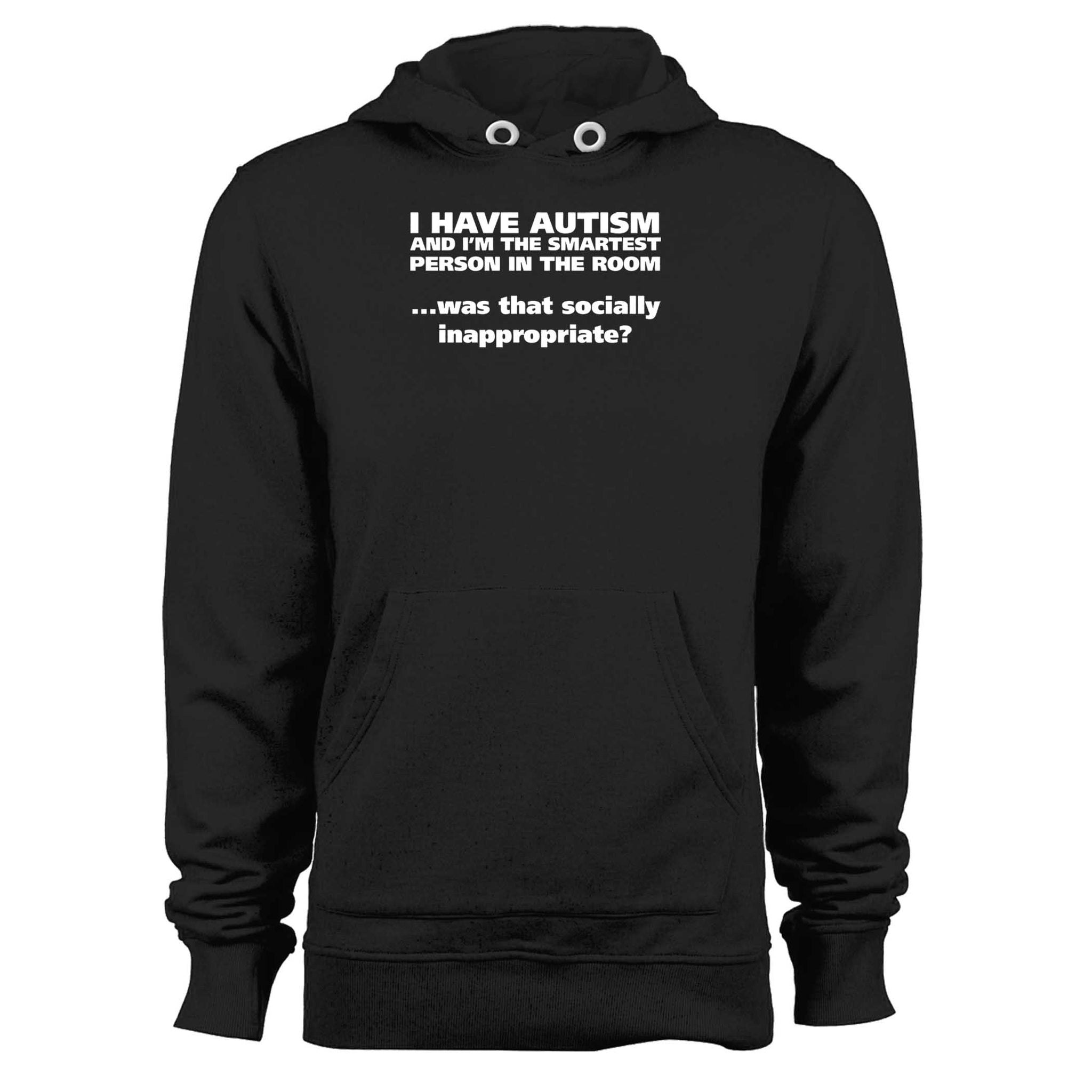 I Have Autism And I'm The Smartest Person In The Room Was That Socially Inappropriate Unisex Hoodie