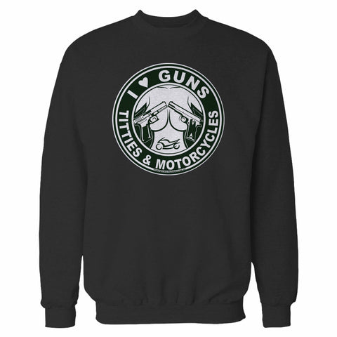 I Love Guns, Titties & Motorcycles Sweatshirt