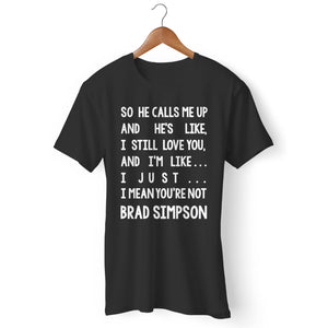 I Mean Youre Not Brad Simpson Man's T-Shirt