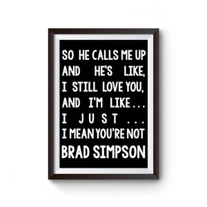 I Mean Youre Not Brad Simpson Poster