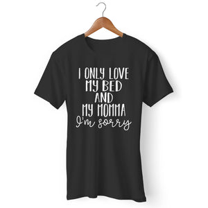 I Only Love My Bed And My Momma, I'm Sorry Man's T-Shirt