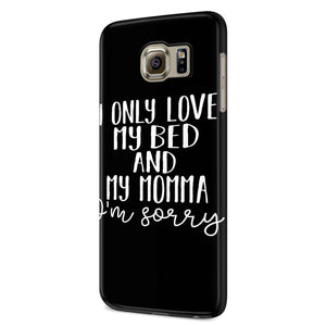 I Only Love My Bed And My Momma, I'm Sorry Samsung Galaxy S6 S6 Edge Plus/ S7 S7 Edge / S8 S8 Plus / S9 S9 plus 3D Case