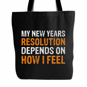 My New Years Resolution Depends On How I Feel Tote Bag