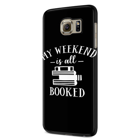 My Weekend Is All Booked Samsung Galaxy S6 S6 Edge Plus/ S7 S7 Edge / S8 S8 Plus / S9 S9 plus 3D Case