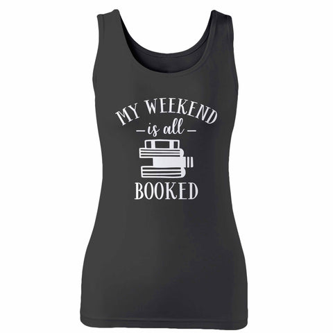 My Weekend Is All Booked Woman's Tank Top