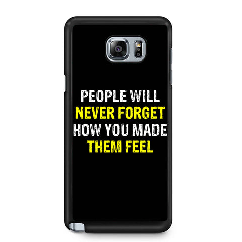 People Will Never Forget How You Made Them Feel Samsung Galaxy Note 4 / Note 5 Case