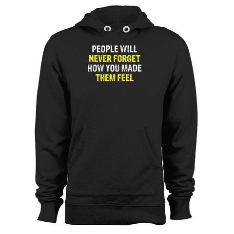 People Will Never Forget How You Made Them Feel Unisex Hoodie