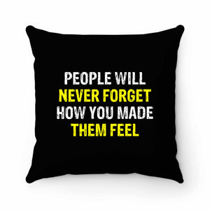 People Will Never Forget How You Made Them Feel Pillow Case Cover